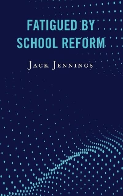 Fatigued by School Reform - Jack Jennings