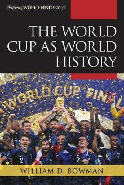The World Cup as World History - William D. Bowman