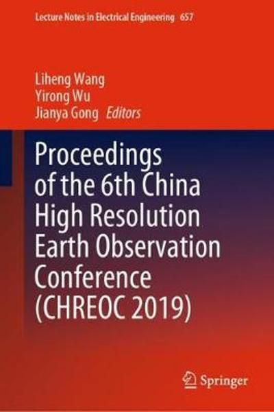 Proceedings of the 6th China High Resolution Earth Observation Conference (CHREOC 2019) - Liheng Wang