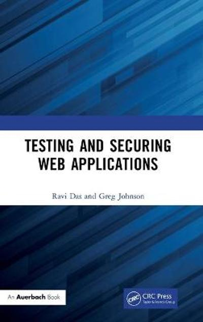 Testing and Securing Web Applications - Ravi Das