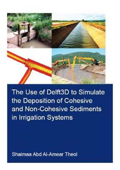 The Use of Delft3D to Simulate the Deposition of Cohesive and Non-Cohesive Sediments in Irrigation Systems - Shaimaa Abd Al-Amear Theol