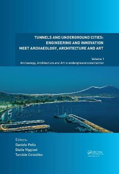 Tunnels and Underground Cities. Engineering and Innovation Meet Archaeology, Architecture and Art - Daniele Peila