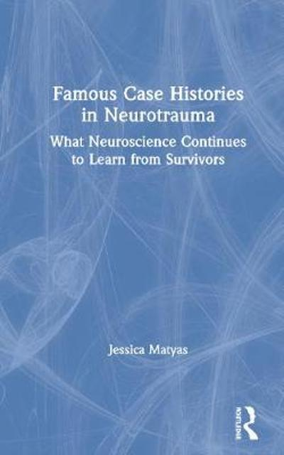 Famous Case Histories in Neurotrauma - Jessica Matyas