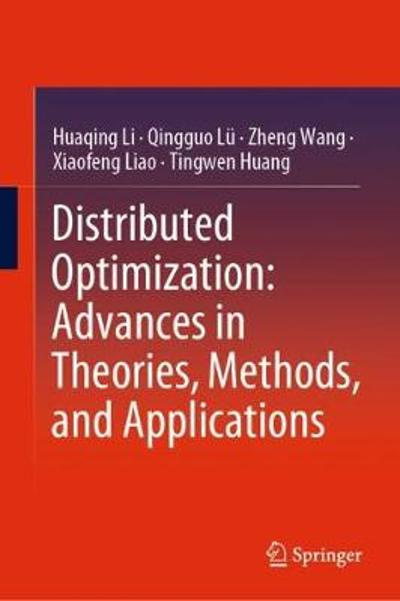 Distributed Optimization: Advances in Theories, Methods, and Applications - Huaqing Li