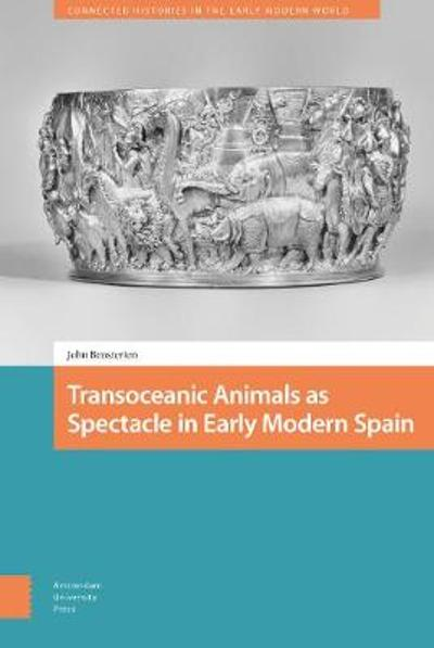 Transoceanic Animals as Spectacle in Early Modern Spain - John Beusterien