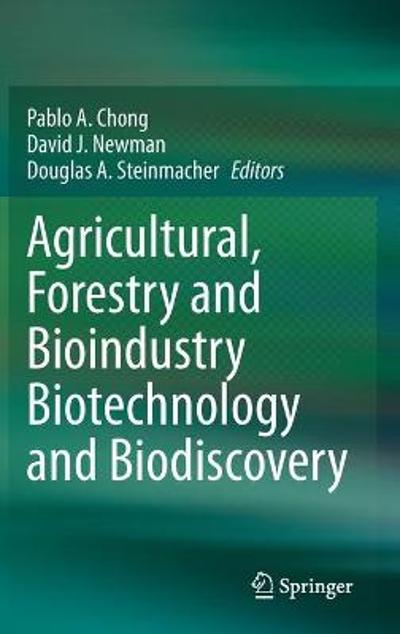 Agricultural, Forestry and Bioindustry Biotechnology and Biodiscovery - Pablo A. Chong