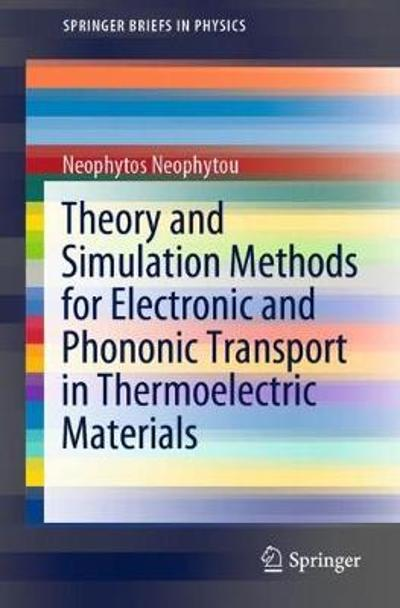 Theory and Simulation Methods for Electronic and Phononic Transport in Thermoelectric Materials - Neophytos Neophytou