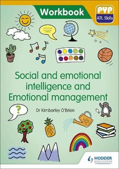 PYP ATL Skills Workbook: Social and emotional intelligence and Emotional management - Dr Kimberley O'Brien