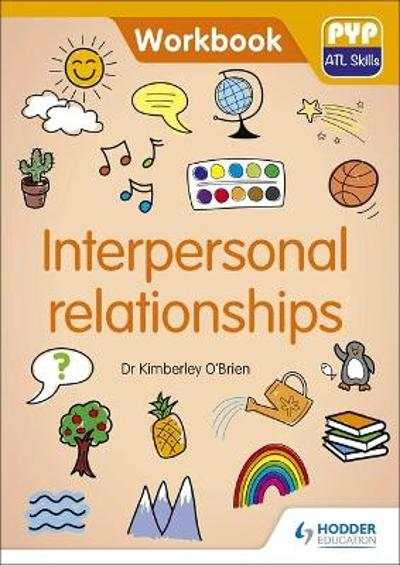 PYP ATL Skills Workbook: Interpersonal relationships - Dr Kimberley O'Brien