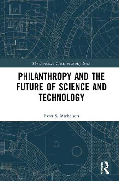 Philanthropy and the Future of Science and Technology - Evan S. Michelson