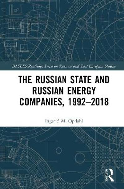 The Russian State and Russian Energy Companies, 1992-2018 - Ingerid M. Opdahl