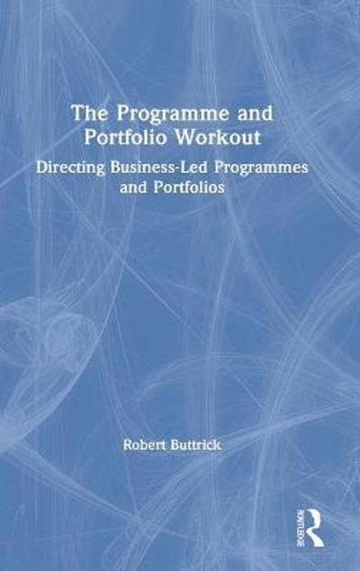The Programme and Portfolio Workout - Robert Buttrick