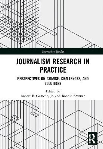 Journalism Research in Practice - Robert E. Gutsche, Jr.
