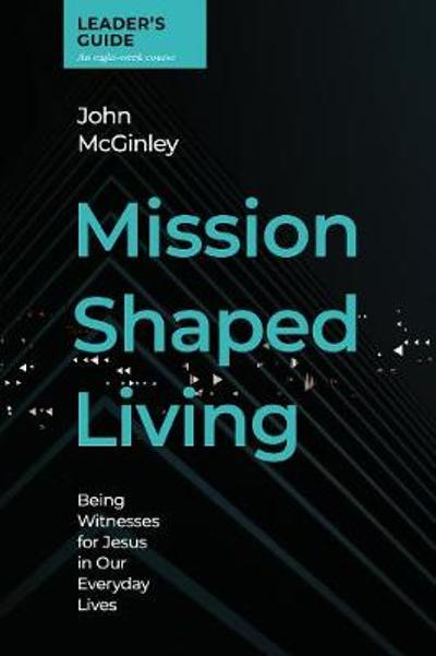 Mission Shaped Living Leaders Guide - John Mcginley