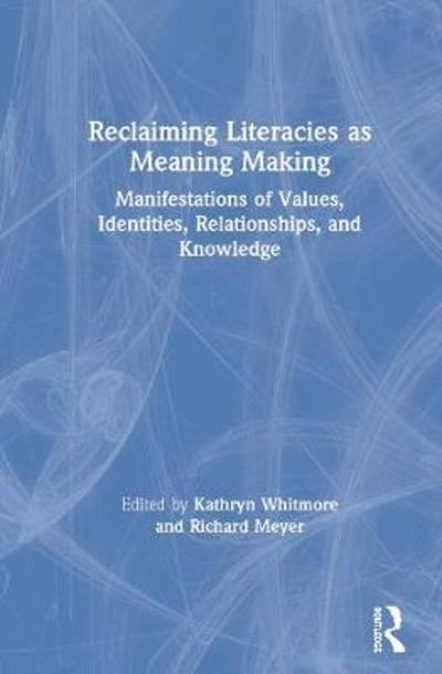 Reclaiming Literacies as Meaning Making - Kathryn F. Whitmore