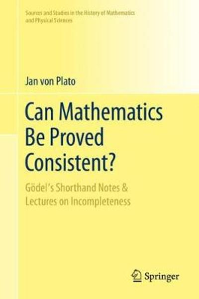 Can Mathematics Be Proved Consistent? - Jan von Plato