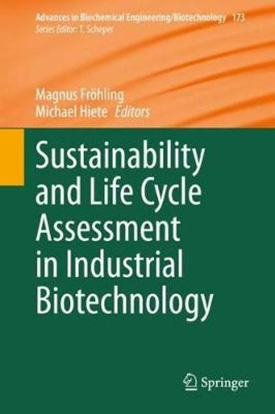 Sustainability and Life Cycle Assessment in Industrial Biotechnology - Magnus Froehling