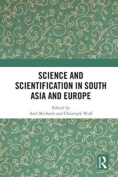 Science and Scientification in South Asia and Europe - Axel Michaels