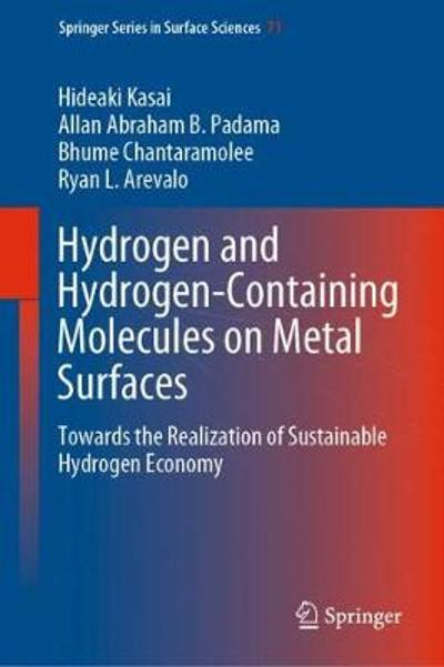 Hydrogen and Hydrogen-Containing Molecules on Metal Surfaces - Hideaki Kasai