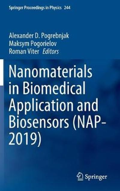Nanomaterials in Biomedical Application and Biosensors (NAP-2019) - Alexander D. Pogrebnjak