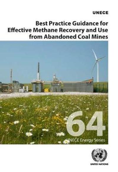 Best practice guidance for effective methane recovery and use from abandoned coal mines - United Nations: Economic Commission for Europe
