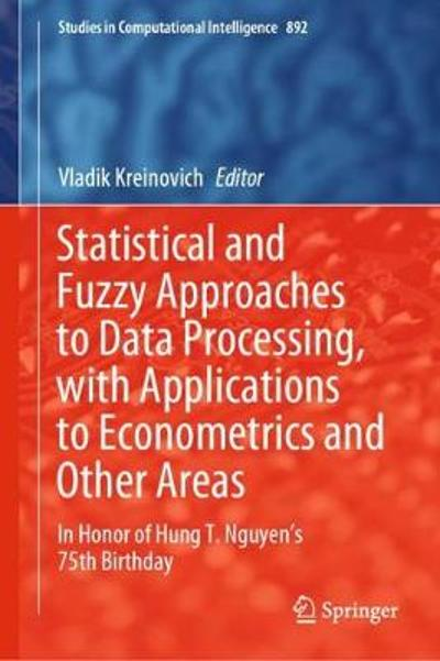 Statistical and Fuzzy Approaches to Data Processing, with Applications to Econometrics and Other Areas - Vladik Kreinovich