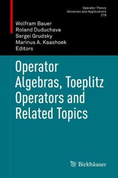 Operator Algebras, Toeplitz Operators and Related Topics - Wolfram Bauer