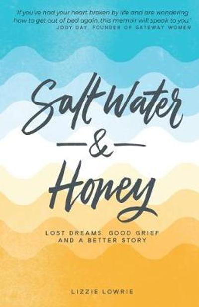 Salt Water and Honey - Lizzie Lowrie