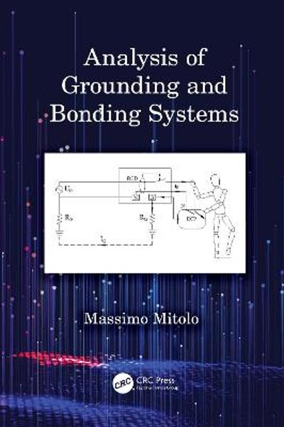 Analysis of Grounding and Bonding Systems - Massimo Mitolo