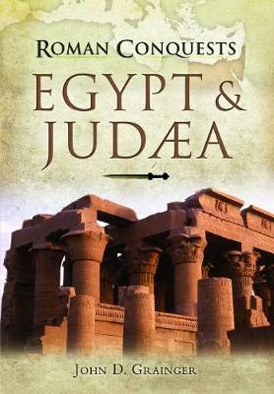Roman Conquests: Egypt and Judaea - John D Grainger