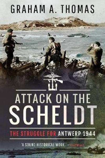 Attack on the Scheldt - Graham A Thomas