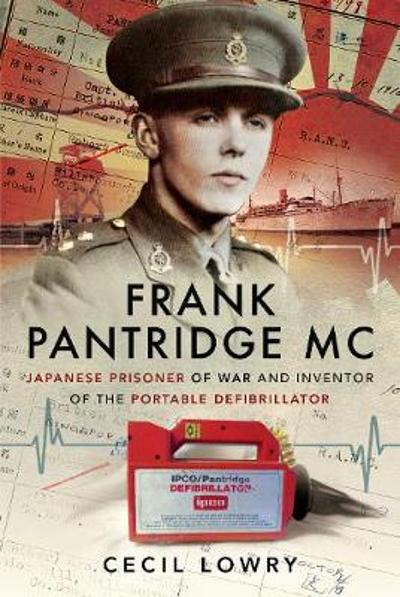 Frank Pantridge: Japanese Prisoner of War and Inventor of the Portable Defibrillator - Cecil Lowry