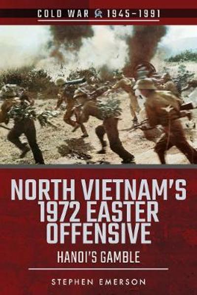 North Vietnam's 1972 Easter Offensive - Stephen Emerson