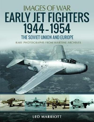 Early Jet Fighters - European and Soviet, 1944-1954 - Leo Marriott