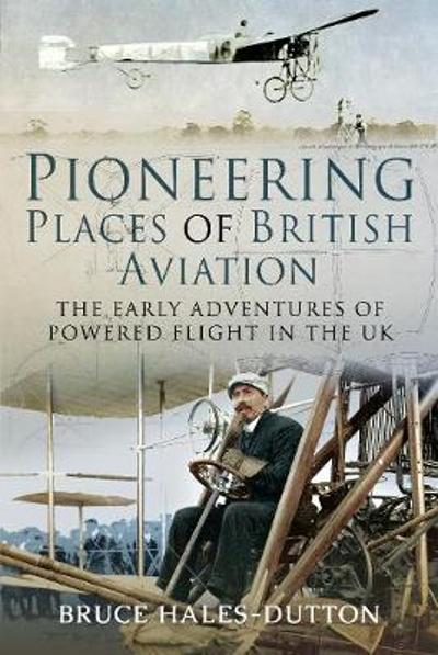 Pioneering Places of British Aviation - Bruce Hales-Dutton
