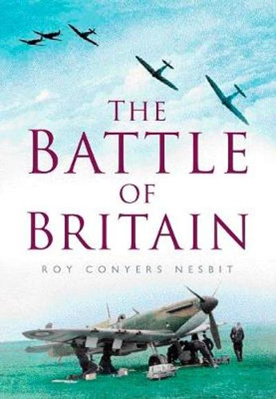 The Battle of Britain - Roy Conyers Nesbit