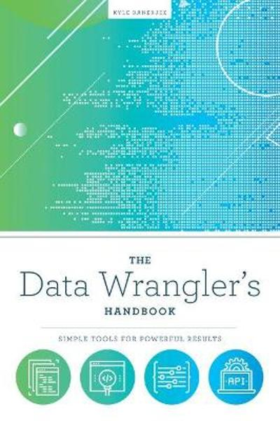 The Data Wrangler's Handbook - Kyle Banerjee