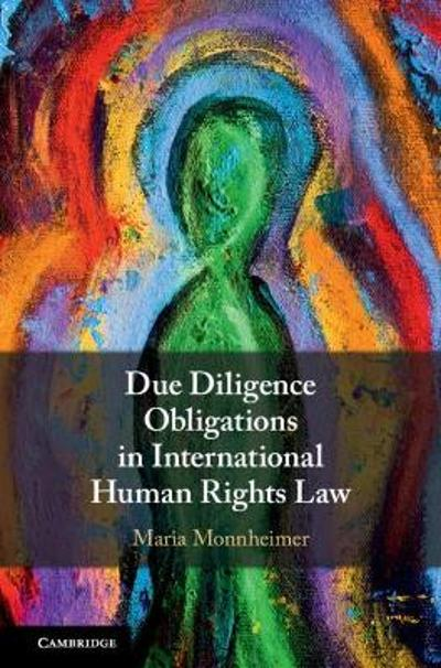 Due Diligence Obligations in International Human Rights Law - Maria Monnheimer