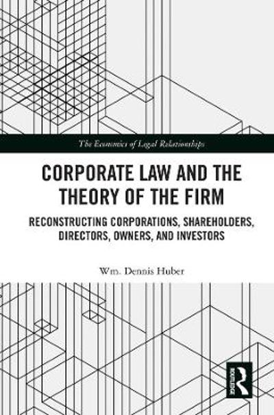 Corporate Law and the Theory of the Firm - Wm. Dennis Huber