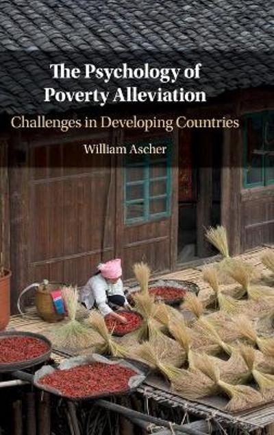 The Psychology of Poverty Alleviation - William Ascher
