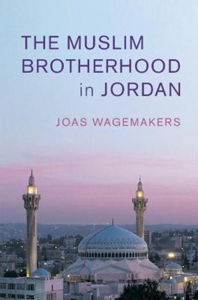 The Muslim Brotherhood in Jordan - Joas Wagemakers