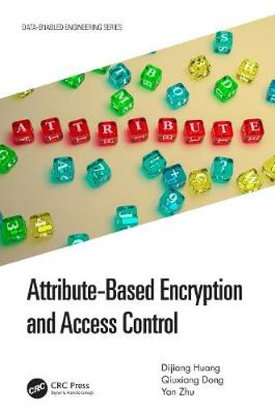 Attribute-Based Encryption and Access Control - Dijiang Huang
