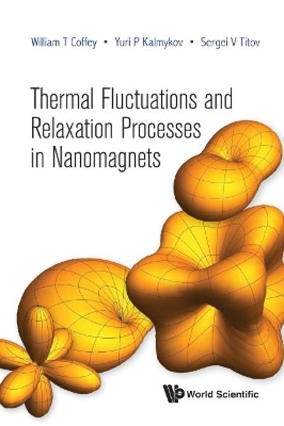 Thermal Fluctuations And Relaxation Processes In Nanomagnets - William T Coffey