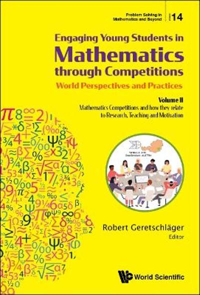 Engaging Young Students In Mathematics Through Competitions - World Perspectives And Practices: Volume Ii - Mathematics Competitions And How They Relate To Research, Teaching And Motivation - Robert Geretschlager