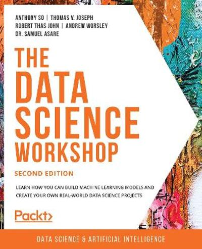 The The Data Science Workshop - Anthony So