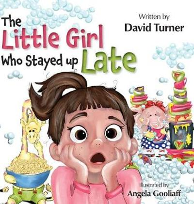 The Little Girl Who Stayed up Late - David Turner
