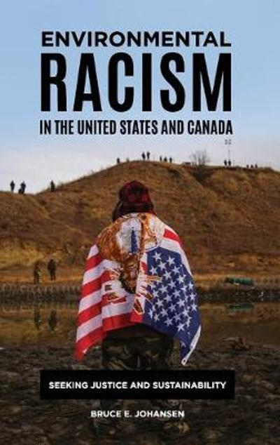 Environmental Racism in the United States and Canada - Bruce E. Johansen