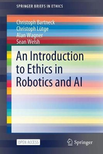 An Introduction to Ethics in Robotics and AI - Christoph Bartneck
