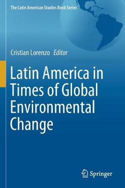 Latin America in Times of Global Environmental Change - Cristian Lorenzo