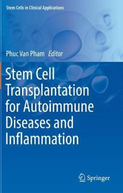 Stem Cell Transplantation for Autoimmune Diseases and Inflammation - Phuc Van Pham